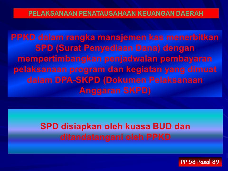 PPKD dalam rangka manajemen kas menerbitkan SPD (Surat Penyediaan Dana) dengan mempertimbangkan penjadwalan pembayaran pelaksanaan program dan kegiata