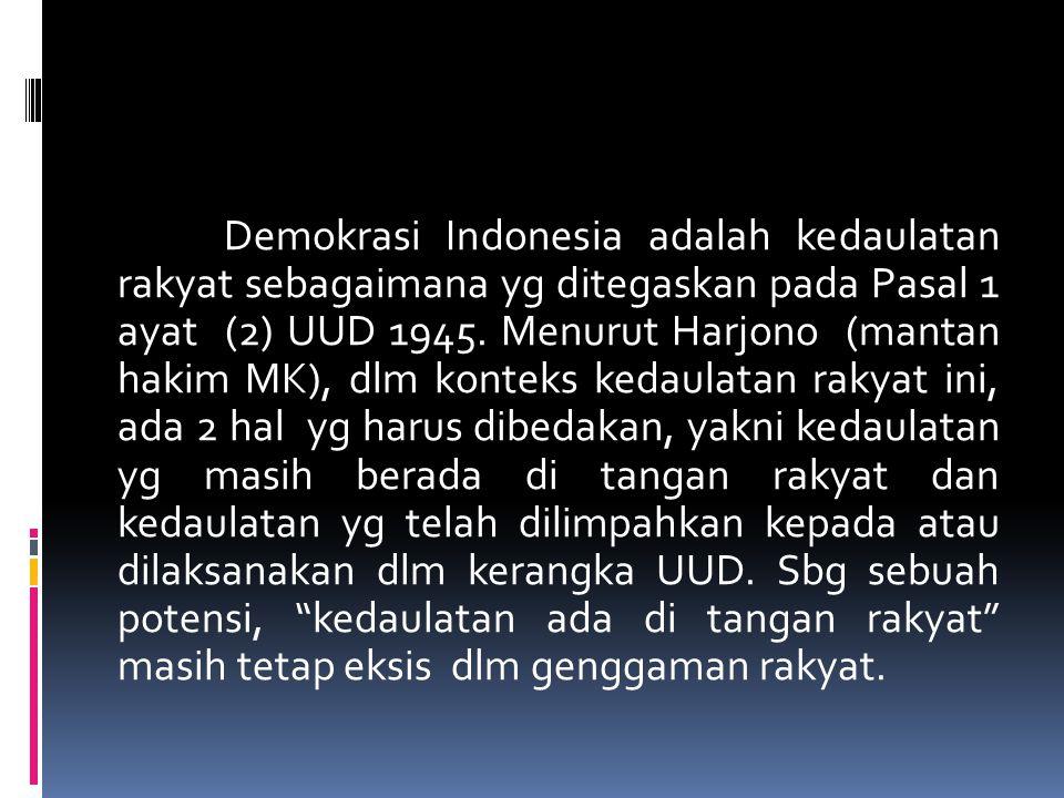 Demokrasi Indonesia adalah kedaulatan rakyat sebagaimana yg ditegaskan pada Pasal 1 ayat (2) UUD 1945.