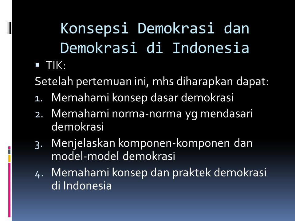 Konsepsi Demokrasi dan Demokrasi di Indonesia  TIK: Setelah pertemuan ini, mhs diharapkan dapat: 1.
