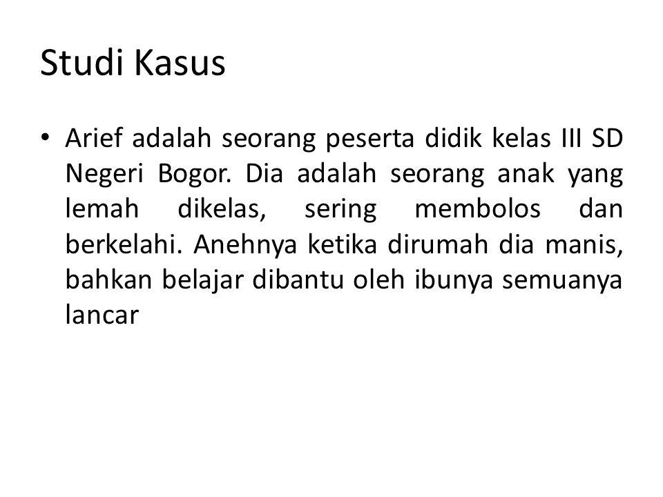 Studi Kasus Arief adalah seorang peserta didik kelas III SD Negeri Bogor. Dia adalah seorang anak yang lemah dikelas, sering membolos dan berkelahi. A