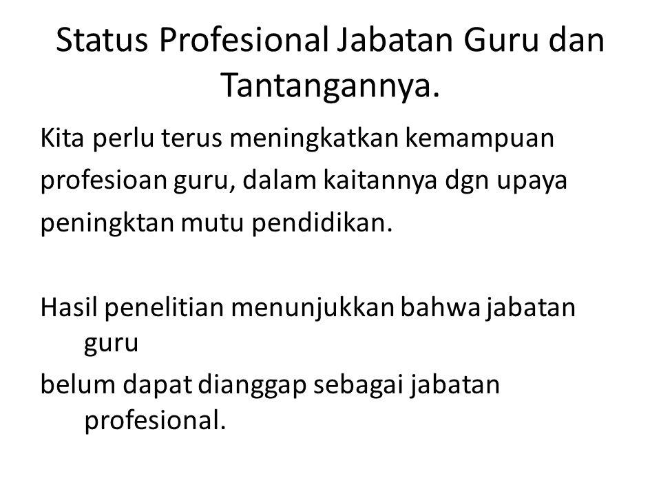 Status Profesional Jabatan Guru dan Tantangannya. Kita perlu terus meningkatkan kemampuan profesioan guru, dalam kaitannya dgn upaya peningktan mutu p