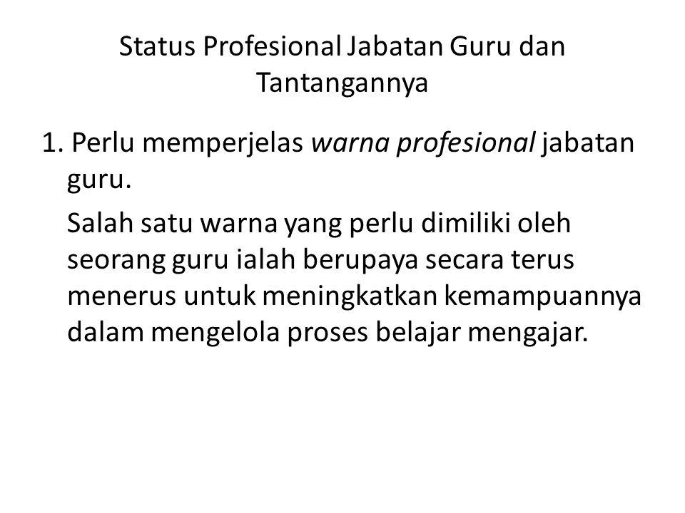 Status Profesional Jabatan Guru dan Tantangannya 1. Perlu memperjelas warna profesional jabatan guru. Salah satu warna yang perlu dimiliki oleh seoran