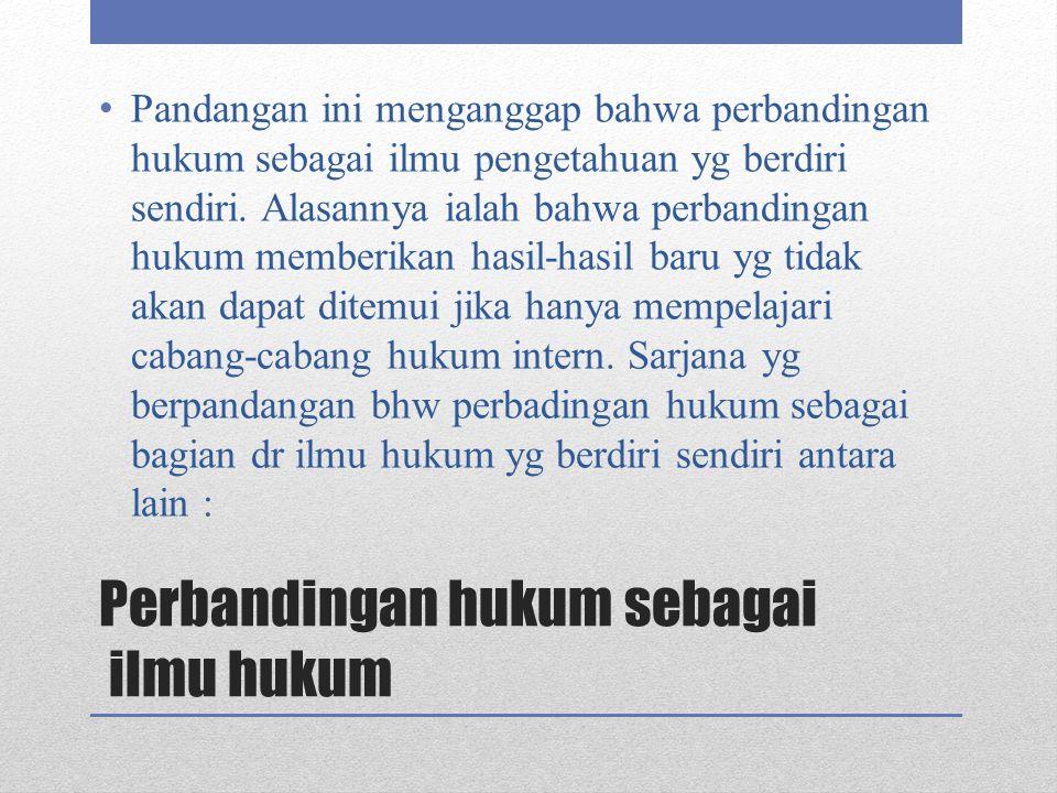 Perbandingan hukum sebagai ilmu hukum Kusumadi Pudjosewojo menyatakan bahwa ilmu hukum meliputi : a.
