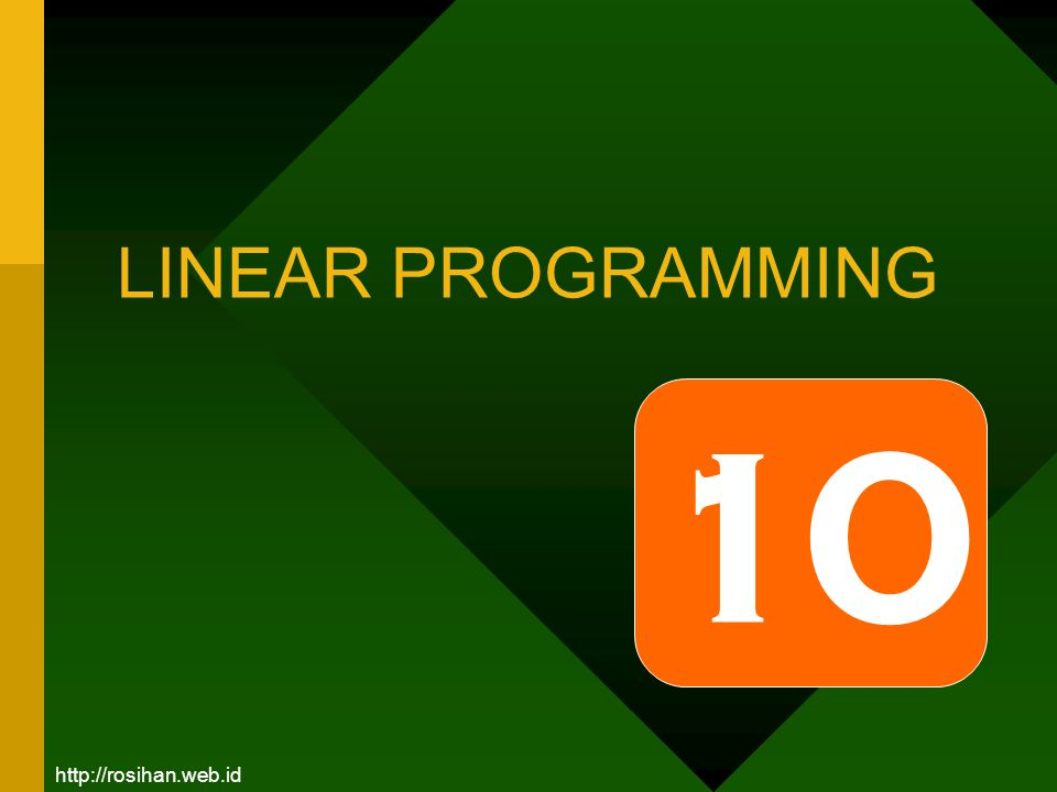LINEAR PROGRAMMING 10 http://rosihan.web.id