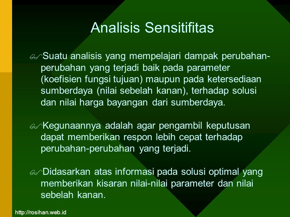 Analisis Sensitifitas $ Suatu analisis yang mempelajari dampak perubahan- perubahan yang terjadi baik pada parameter (koefisien fungsi tujuan) maupun