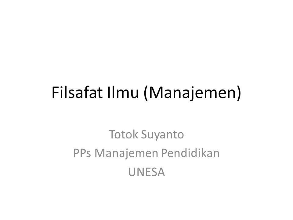 Filsafat Ilmu (Manajemen) Totok Suyanto PPs Manajemen Pendidikan UNESA