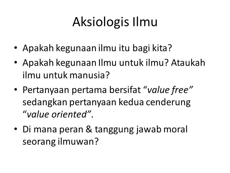 Aksiologis Ilmu Apakah kegunaan ilmu itu bagi kita.