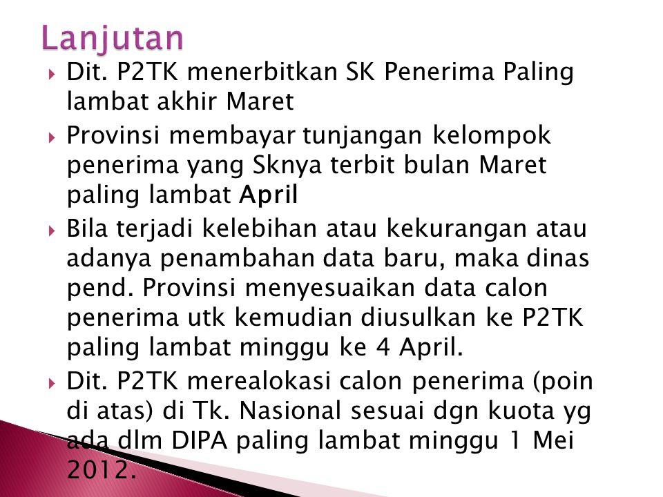  Dit. P2TK menerbitkan SK Penerima Paling lambat akhir Maret  Provinsi membayar tunjangan kelompok penerima yang Sknya terbit bulan Maret paling lam