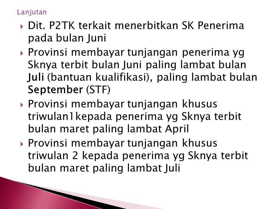  Dit. P2TK terkait menerbitkan SK Penerima pada bulan Juni  Provinsi membayar tunjangan penerima yg Sknya terbit bulan Juni paling lambat bulan Juli