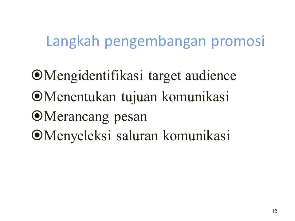 Langkah pengembangan promosi  Mengidentifikasi target audience  Menentukan tujuan komunikasi  Merancang pesan  Menyeleksi saluran komunikasi 16