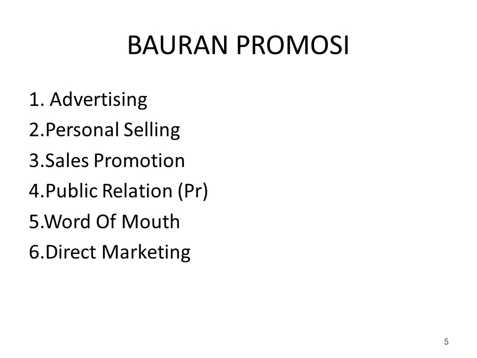 1. Advertising 2.Personal Selling 3.Sales Promotion 4.Public Relation (Pr) 5.Word Of Mouth 6.Direct Marketing 5 BAURAN PROMOSI