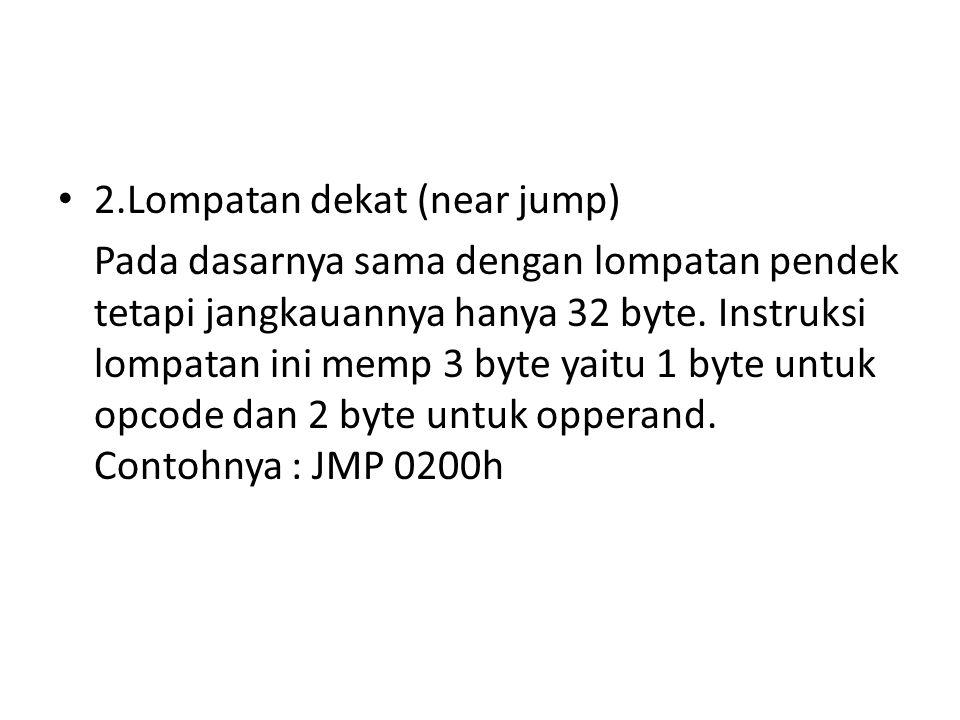 2.Lompatan dekat (near jump) Pada dasarnya sama dengan lompatan pendek tetapi jangkauannya hanya 32 byte.