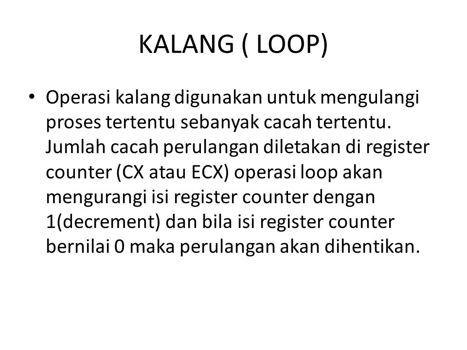 KALANG ( LOOP) Operasi kalang digunakan untuk mengulangi proses tertentu sebanyak cacah tertentu.