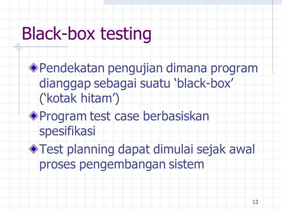 13 Black-box testing Pendekatan pengujian dimana program dianggap sebagai suatu 'black-box' ('kotak hitam') Program test case berbasiskan spesifikasi