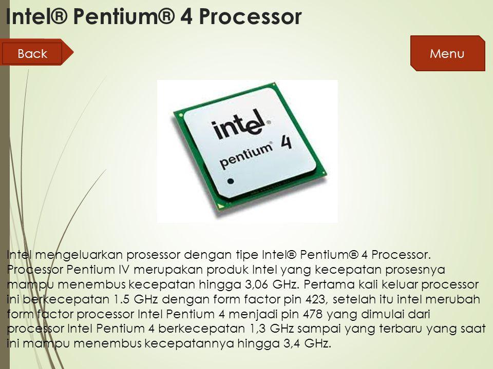 Intel® Pentium® 4 Processor Intel mengeluarkan prosessor dengan tipe Intel® Pentium® 4 Processor.