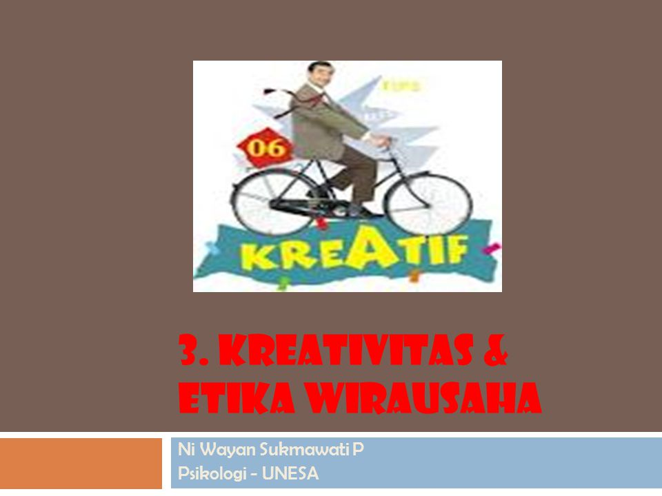 3. KREATIVITAS & ETIKA WIRAUSAHA Ni Wayan Sukmawati P Psikologi - UNESA