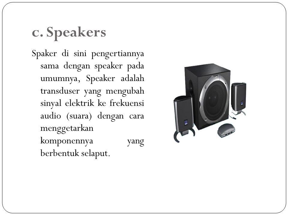 c. Speakers Spaker di sini pengertiannya sama dengan speaker pada umumnya, Speaker adalah transduser yang mengubah sinyal elektrik ke frekuensi audio