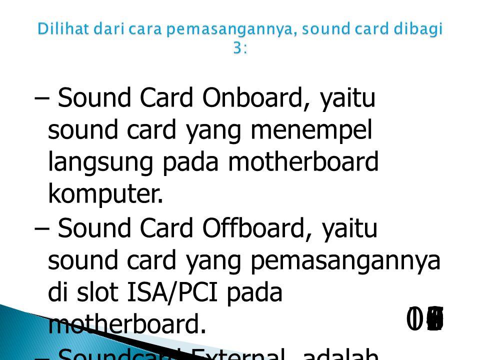 – Sound Card Onboard, yaitu sound card yang menempel langsung pada motherboard komputer.