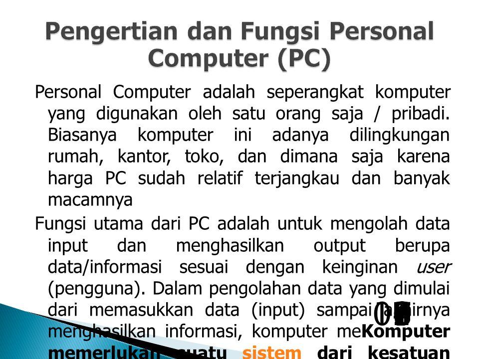 Personal Computer adalah seperangkat komputer yang digunakan oleh satu orang saja / pribadi.