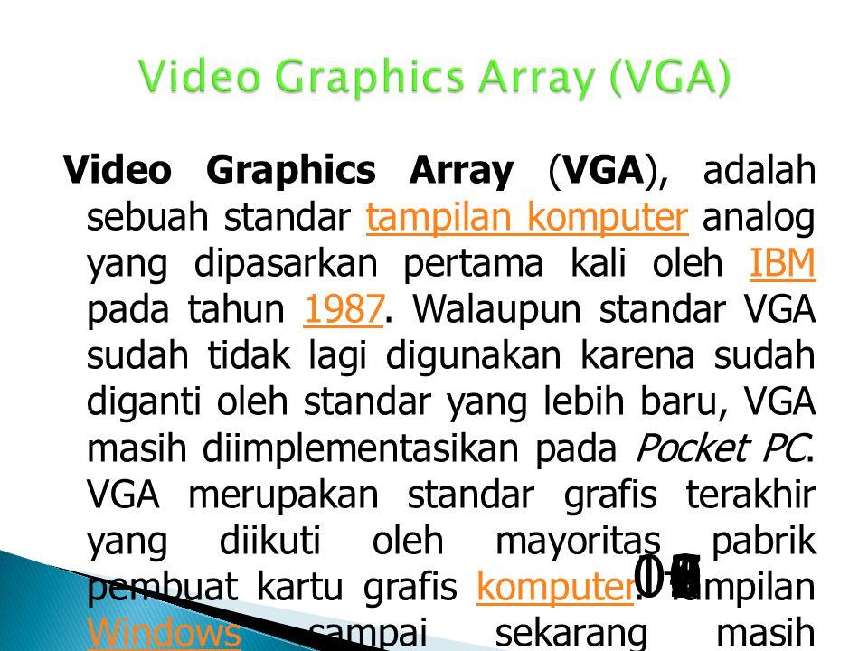 Video Graphics Array (VGA), adalah sebuah standar tampilan komputer analog yang dipasarkan pertama kali oleh IBM pada tahun 1987.
