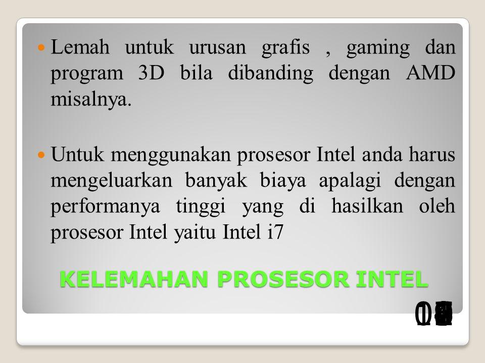 KELEMAHAN PROSESOR INTEL Lemah untuk urusan grafis, gaming dan program 3D bila dibanding dengan AMD misalnya.