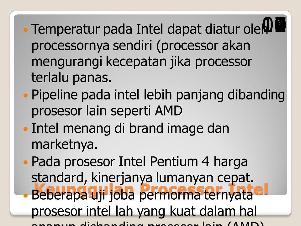 Keunggulan Processor Intel Temperatur pada Intel dapat diatur oleh processornya sendiri (processor akan mengurangi kecepatan jika processor terlalu panas.