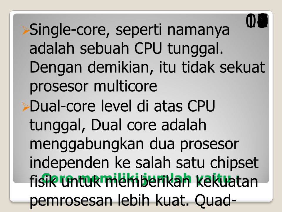 Core memiliki jumlah yaitu :  Single-core, seperti namanya adalah sebuah CPU tunggal.