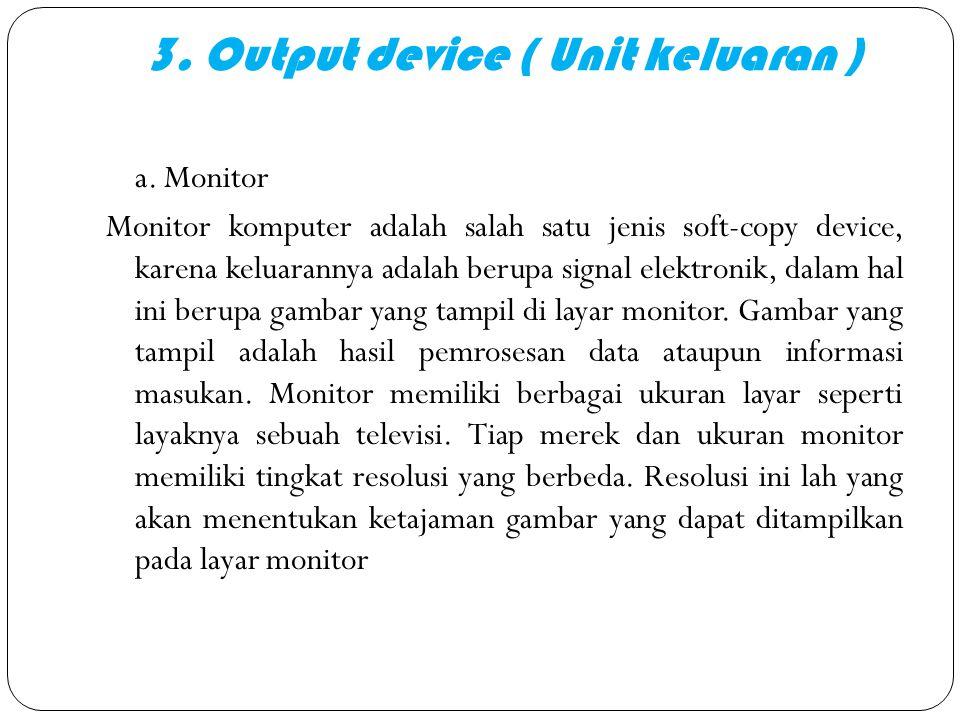 3.Output device ( Unit keluaran ) a.