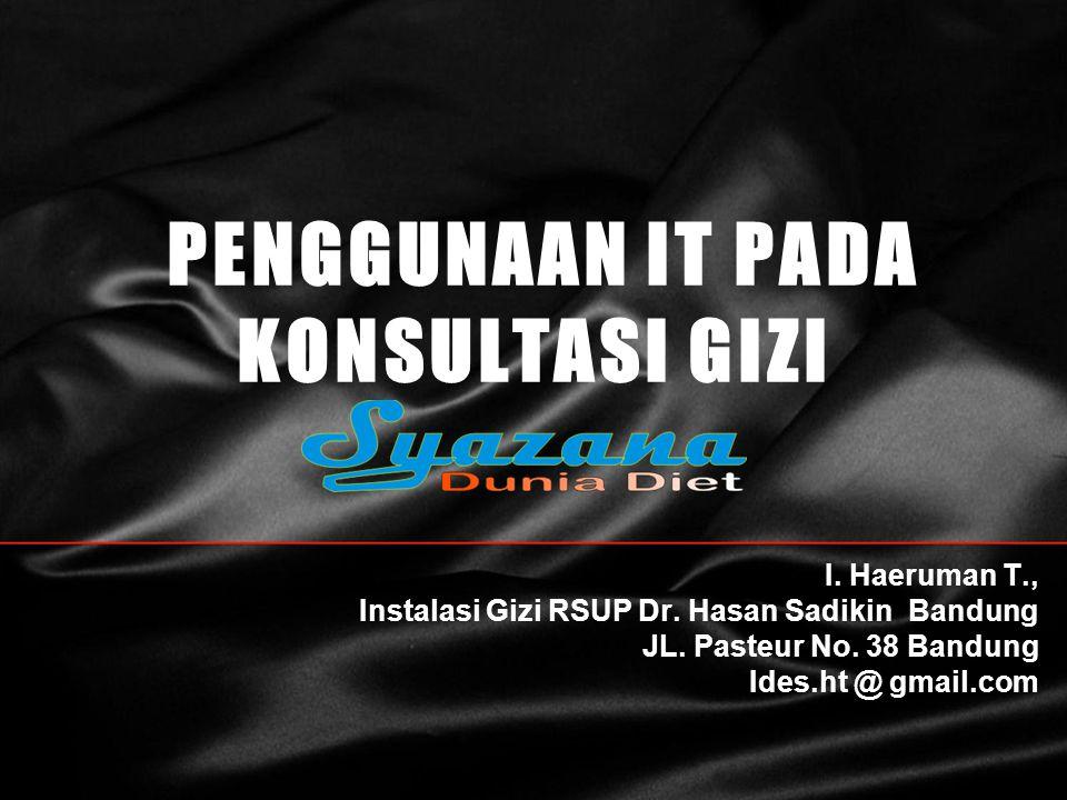 PENGGUNAAN IT PADA KONSULTASI GIZI I. Haeruman T., Instalasi Gizi RSUP Dr. Hasan Sadikin Bandung JL. Pasteur No. 38 Bandung Ides.ht @ gmail.com