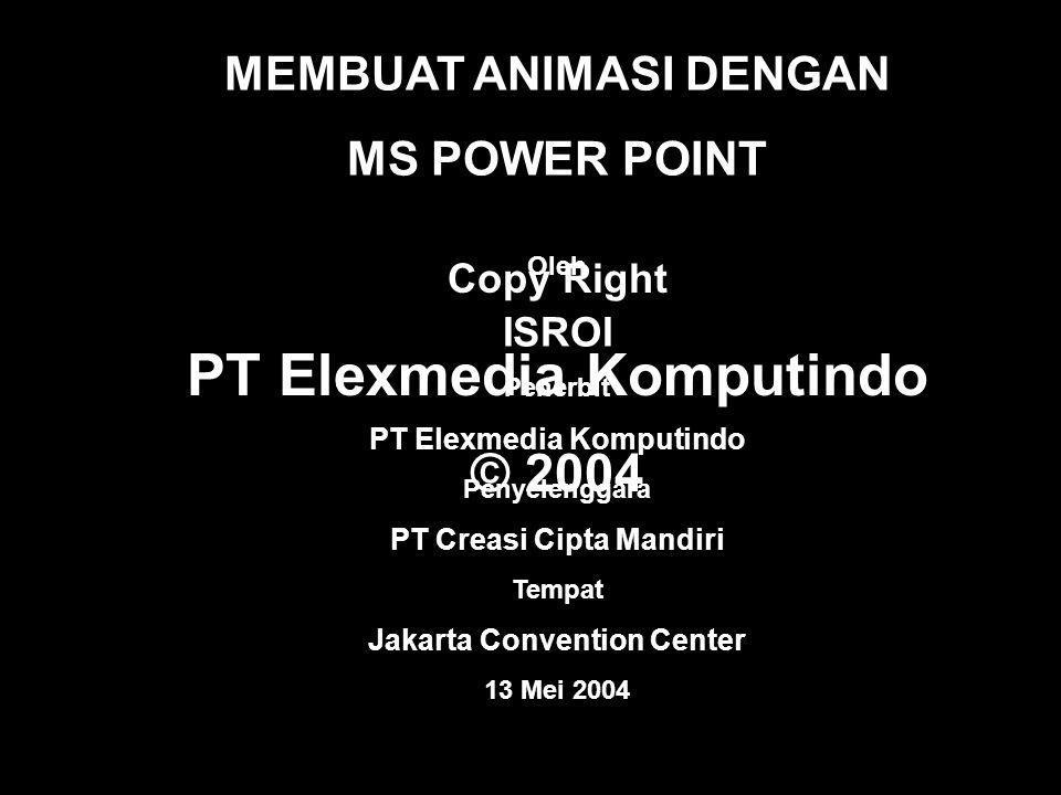 MEMBUAT ANIMASI DENGAN MS POWER POINT Oleh ISROI Penerbit PT Elexmedia Komputindo Penyelenggara PT Creasi Cipta Mandiri Tempat Jakarta Convention Center 13 Mei 2004