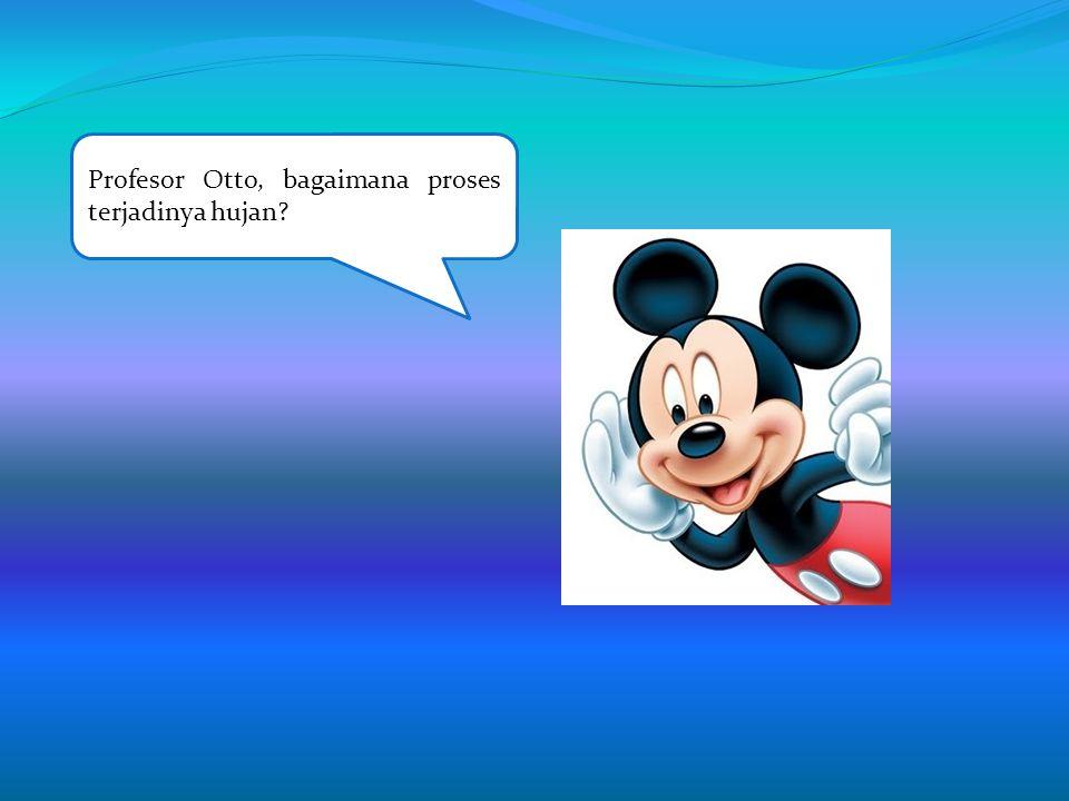 Aku juga tidak tahu, bagaimana ya? Tanyakan saja pada Pofesor Otto. Iya Mickey, mari bertanya pada Pofesor Otto.