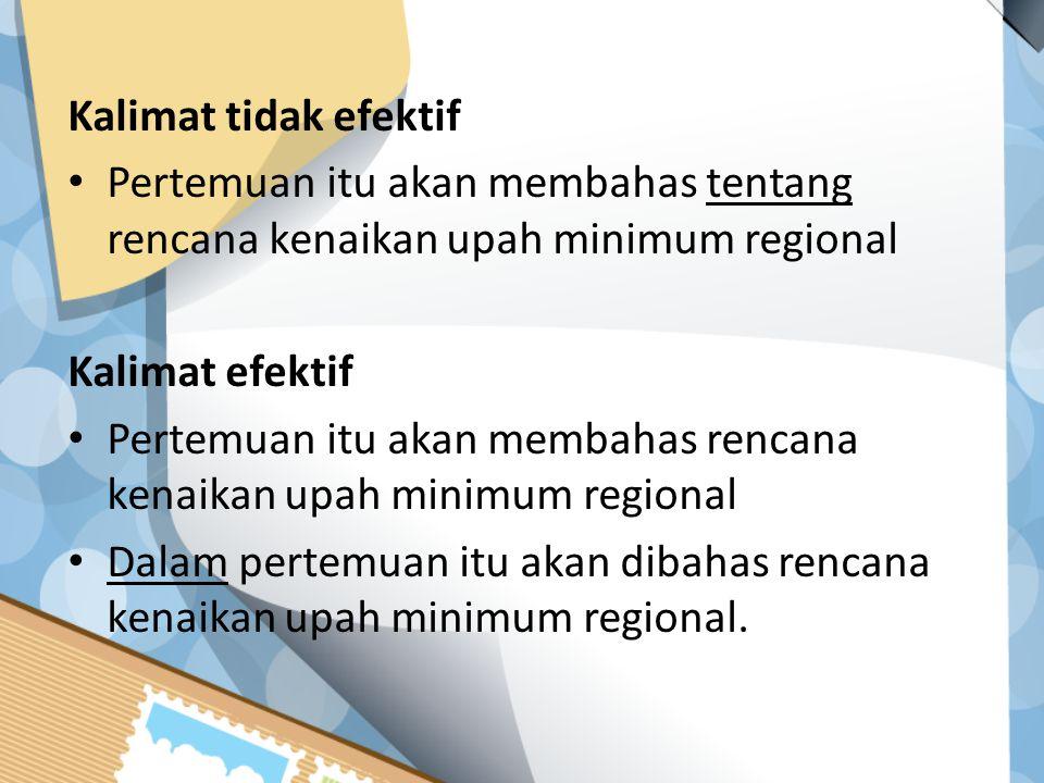 Kalimat tidak efektif Pertemuan itu akan membahas tentang rencana kenaikan upah minimum regional Kalimat efektif Pertemuan itu akan membahas rencana kenaikan upah minimum regional Dalam pertemuan itu akan dibahas rencana kenaikan upah minimum regional.