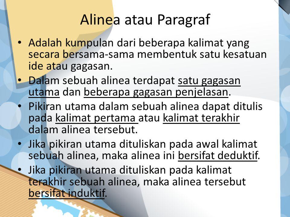 Alinea atau Paragraf Adalah kumpulan dari beberapa kalimat yang secara bersama-sama membentuk satu kesatuan ide atau gagasan. Dalam sebuah alinea terd