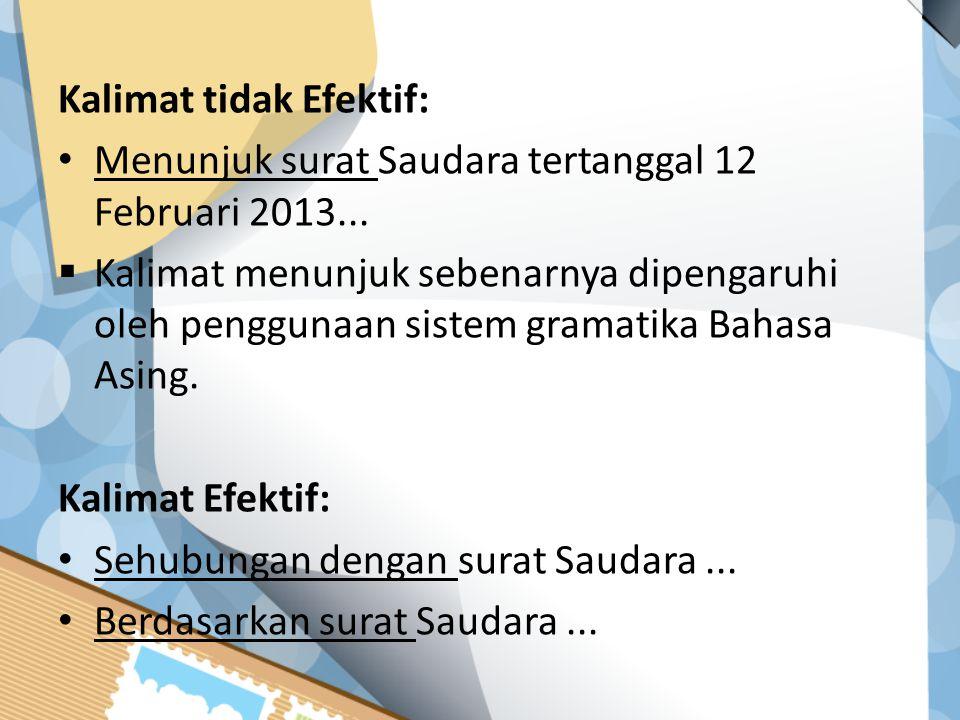 Kalimat tidak Efektif: Menunjuk surat Saudara tertanggal 12 Februari 2013...  Kalimat menunjuk sebenarnya dipengaruhi oleh penggunaan sistem gramatik