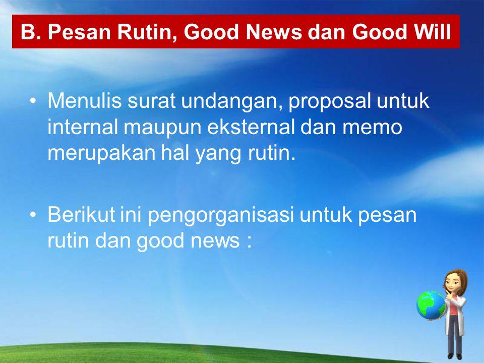 B. Pesan Rutin, Good News dan Good Will Menulis surat undangan, proposal untuk internal maupun eksternal dan memo merupakan hal yang rutin. Berikut in
