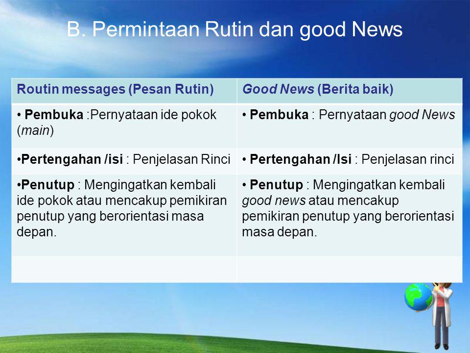 B. Permintaan Rutin dan good News Routin messages (Pesan Rutin)Good News (Berita baik) Pembuka :Pernyataan ide pokok (main) Pembuka : Pernyataan good