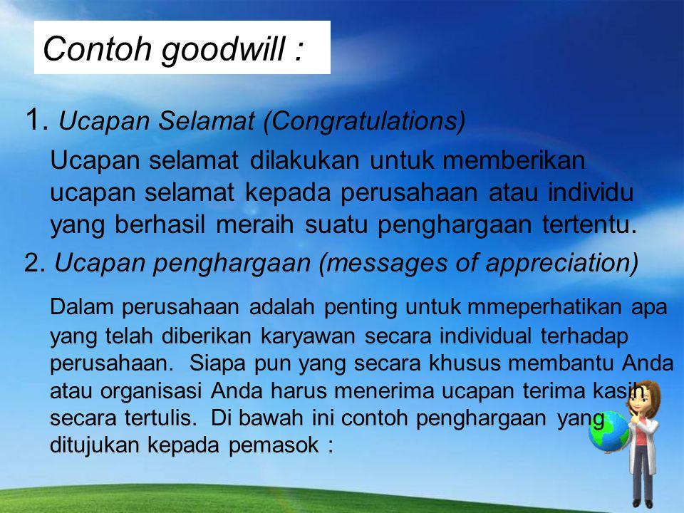 Contoh goodwill : 1. Ucapan Selamat (Congratulations) Ucapan selamat dilakukan untuk memberikan ucapan selamat kepada perusahaan atau individu yang be