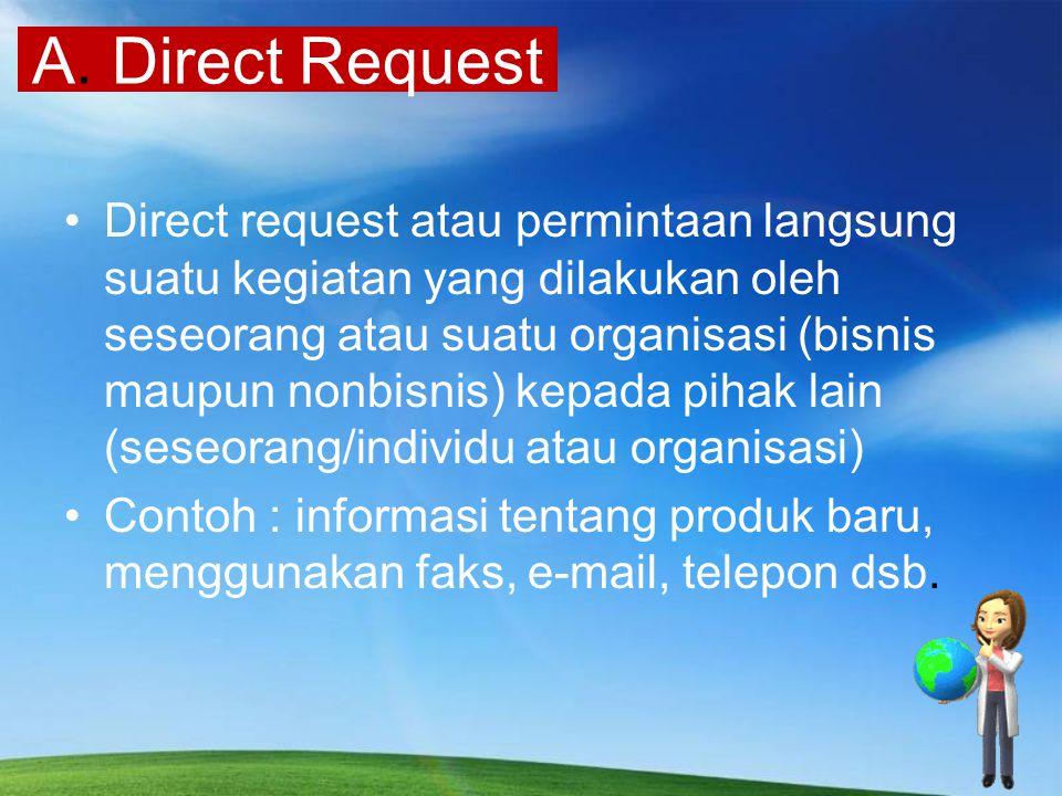 Direct request atau permintaan langsung suatu kegiatan yang dilakukan oleh seseorang atau suatu organisasi (bisnis maupun nonbisnis) kepada pihak lain