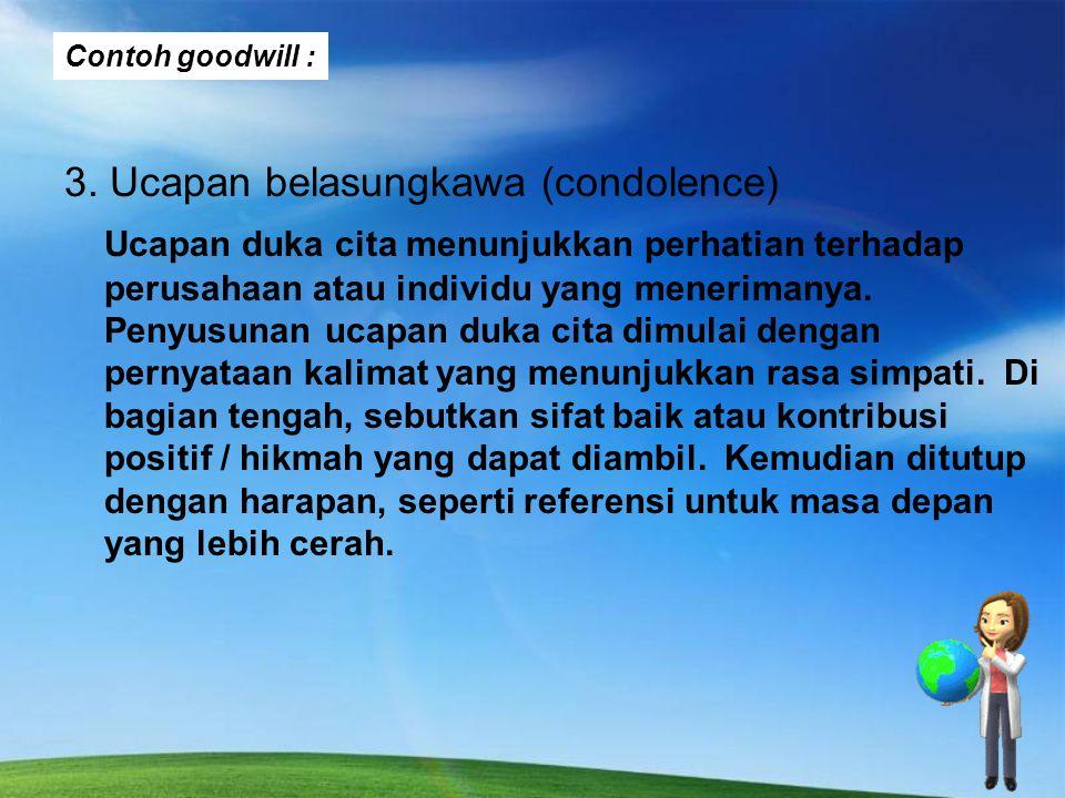 Contoh goodwill : 3. Ucapan belasungkawa (condolence) Ucapan duka cita menunjukkan perhatian terhadap perusahaan atau individu yang menerimanya. Penyu