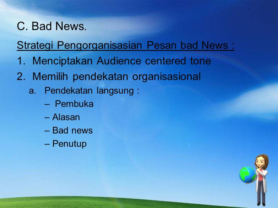 C. Bad News. Strategi Pengorganisasian Pesan bad News : 1.Menciptakan Audience centered tone 2.Memilih pendekatan organisasional a.Pendekatan langsung