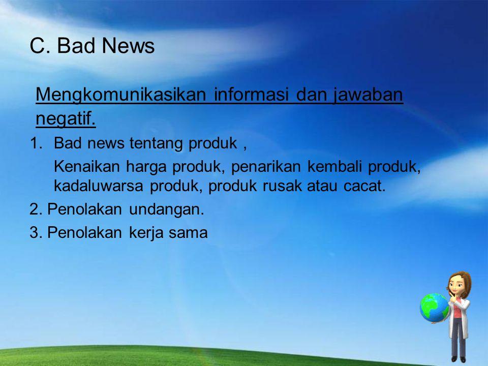 C. Bad News Mengkomunikasikan informasi dan jawaban negatif. 1.Bad news tentang produk, Kenaikan harga produk, penarikan kembali produk, kadaluwarsa p