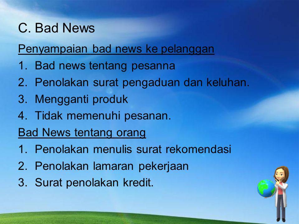 C. Bad News Penyampaian bad news ke pelanggan 1.Bad news tentang pesanna 2.Penolakan surat pengaduan dan keluhan. 3.Mengganti produk 4.Tidak memenuhi