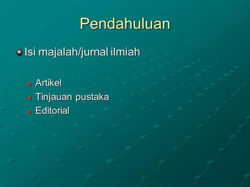 Pendahuluan Isi majalah/jurnal ilmiah Artikel Artikel Tinjauan pustaka Tinjauan pustaka Editorial Editorial