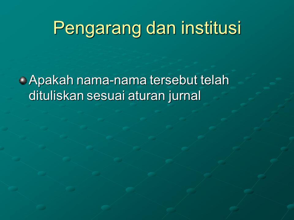 Pengarang dan institusi Apakah nama-nama tersebut telah dituliskan sesuai aturan jurnal