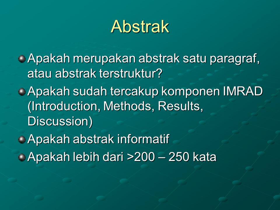 Abstrak Apakah merupakan abstrak satu paragraf, atau abstrak terstruktur? Apakah sudah tercakup komponen IMRAD (Introduction, Methods, Results, Discus