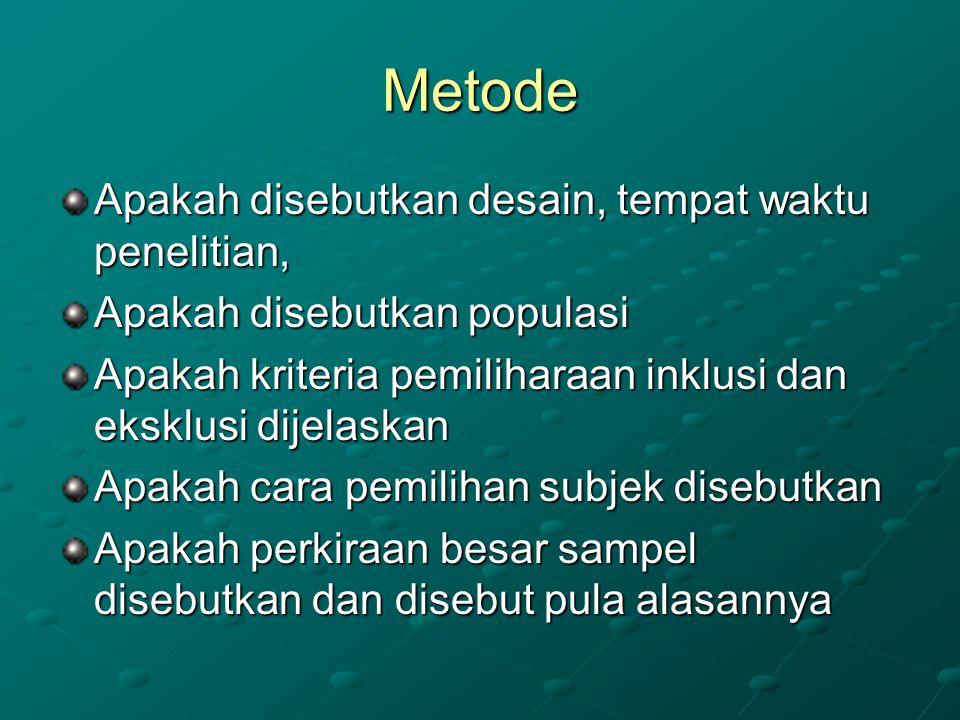 Metode Apakah disebutkan desain, tempat waktu penelitian, Apakah disebutkan populasi Apakah kriteria pemiliharaan inklusi dan eksklusi dijelaskan Apak