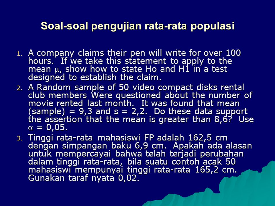 Soal-soal pengujian rata-rata populasi 1. A company claims their pen will write for over 100 hours. If we take this statement to apply to the mean ,