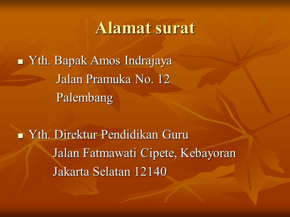 Alamat surat Yth. Bapak Amos Indrajaya Yth. Bapak Amos Indrajaya Jalan Pramuka No. 12 Jalan Pramuka No. 12 Palembang Palembang Yth. Direktur Pendidika