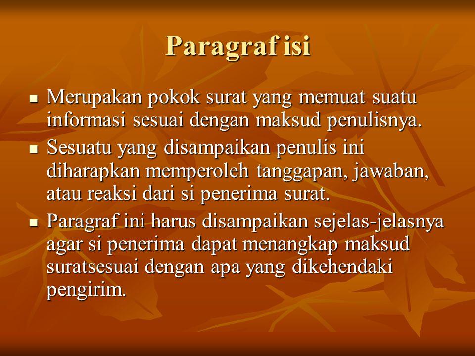 Paragraf isi Merupakan pokok surat yang memuat suatu informasi sesuai dengan maksud penulisnya. Merupakan pokok surat yang memuat suatu informasi sesu