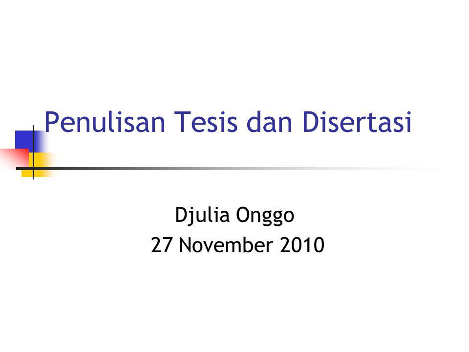 Penulisan Tesis dan Disertasi Djulia Onggo 27 November 2010
